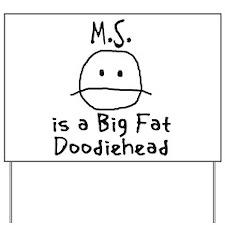 M.S. is a Big Fat Doodiehead Yard Sign