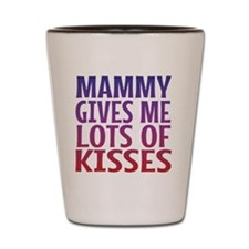 Mammy Gives Me Lots Of Kisses Shot Glass