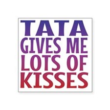 "Tata Gives Me Lots Of Kisse Square Sticker 3"" x 3"""