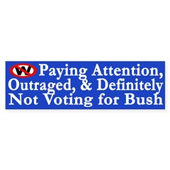 Paying Attention, Outraged, Not for Bush