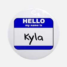 hello my name is kyla  Ornament (Round)