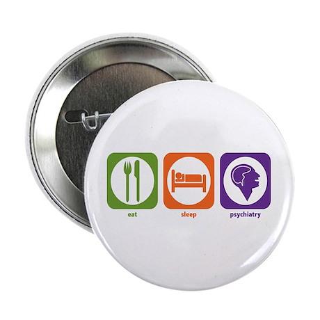 "Eat Sleep Psychiatry 2.25"" Button (100 pack)"