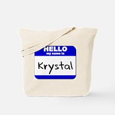 hello my name is krystal Tote Bag