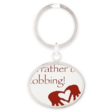 rather be cobbing Oval Keychain