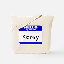 hello my name is korey Tote Bag