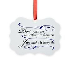 Make It Happen Ornament