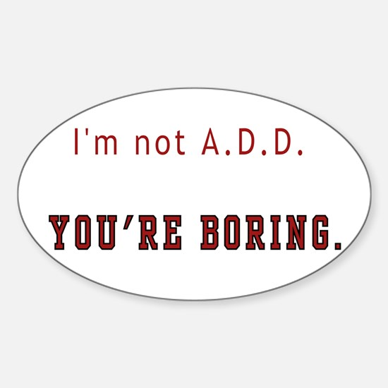 I dont have ADD - You're just boring! Decal