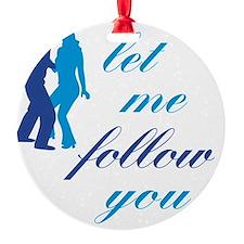 Let Me Follow You Ornament