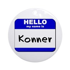 hello my name is konner  Ornament (Round)