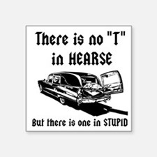 "There is no T in HEARSE Square Sticker 3"" x 3"""