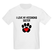I Love My Keeshond Sister T-Shirt