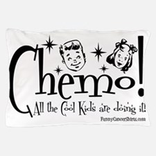 Chemo! All the Cool Kids are doing it! Pillow Case