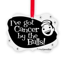 Ive Got Cancer By The Balls Ornament
