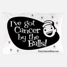 Ive Got Cancer By The Balls Pillow Case
