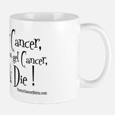 Dear Cancer, I hope you get cancer and  Mug