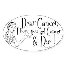 Dear Cancer, I hope you get cancer  Decal