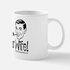 Save A Life! Grope Your Wife! Mug