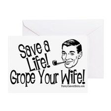 Save A Life! Grope Your Wife! Greeting Card