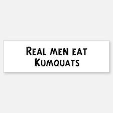 Men eat Kumquats Bumper Bumper Bumper Sticker