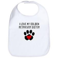 I Love My Golden Retriever Sister Bib