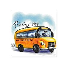 "Riding the Struggle Bus Square Sticker 3"" x 3"""