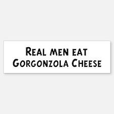 Men eat Gorgonzola Cheese Bumper Bumper Bumper Sticker