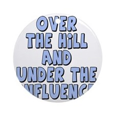over the hill and under the influen Round Ornament