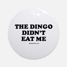 The dingo didn't eat me / Baby Humor Ornament (Rou