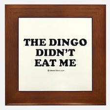 The dingo didn't eat me / Baby Humor Framed Tile