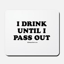 I drink until I pass out / Baby Humor Mousepad