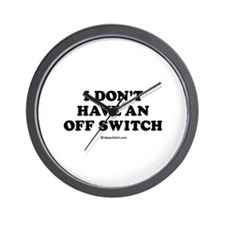 I don't have an off switch / Baby Humor Wall Clock