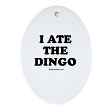 I ate the dingo / Baby Humor Oval Ornament