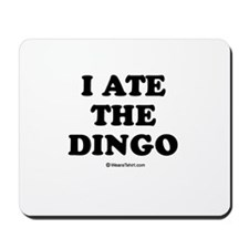 I ate the dingo / Baby Humor Mousepad
