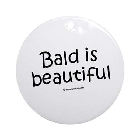 Bald is beautiful / Baby Humor Ornament (Round)