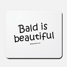 Bald is beautiful / Baby Humor Mousepad