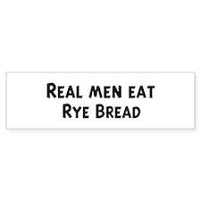 Men eat Rye Bread Bumper Bumper Sticker