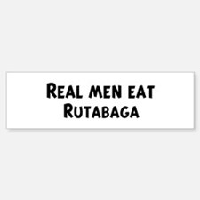 Men eat Rutabaga Bumper Bumper Bumper Sticker