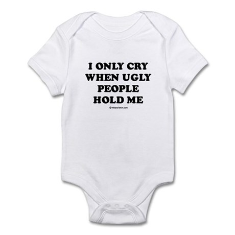 I only cry when ugly people hold me / Baby Humor I