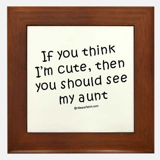 If you think I'm cute... see my aunt Framed Tile