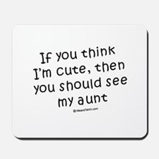 If you think I'm cute... see my aunt Mousepad