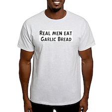 Men eat Garlic Bread T-Shirt
