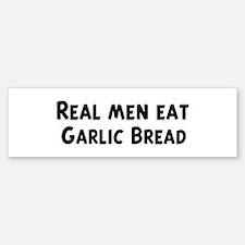 Men eat Garlic Bread Bumper Bumper Bumper Sticker