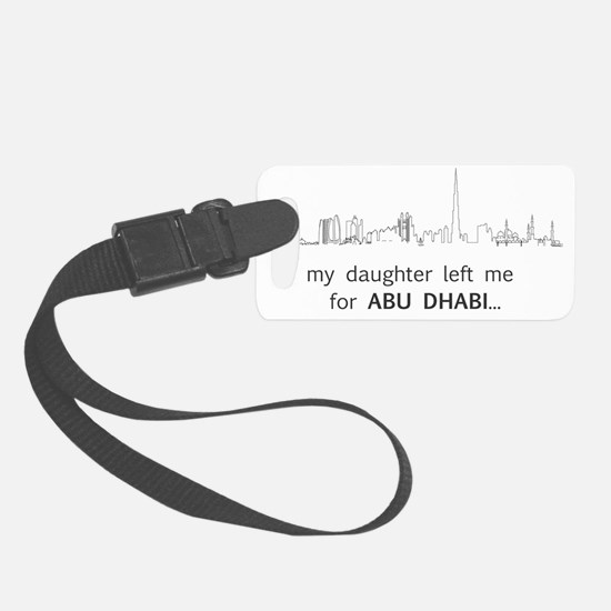 My Daughter left me for Abu Dhab Luggage Tag