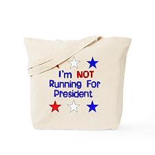 Not Running For President Tote Bag