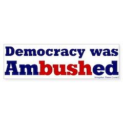 Democracy Ambushed Bumper Bumper Sticker