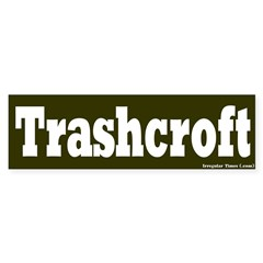 Trashcroft Bumper Bumper Sticker
