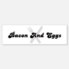 Bacon And Eggs (fork and knif Bumper Bumper Bumper Sticker