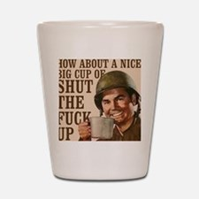 How about a nice, big cup of shut the f Shot Glass