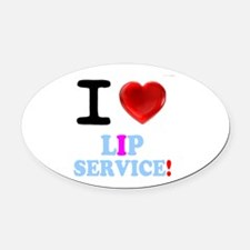 I LOVE LIP SERVICE! Oval Car Magnet
