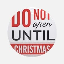 Do Not Open until Christmas Round Ornament